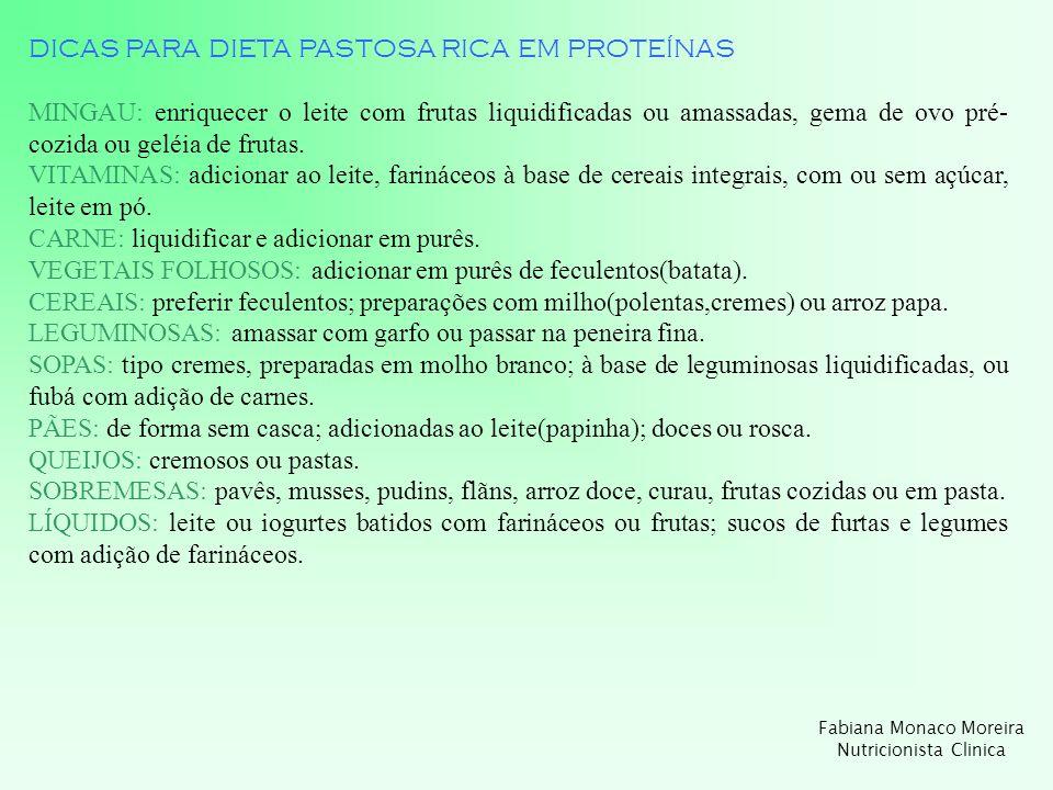 DICAS PARA DIETA PASTOSA RICA EM PROTEÍNAS MINGAU: enriquecer o leite com frutas liquidificadas ou amassadas, gema de ovo pré- cozida ou geléia de fru