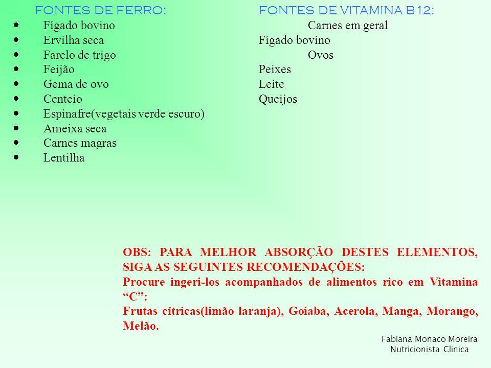 FONTES DE FERRO:FONTES DE VITAMINA B12: Fígado bovinoCarnes em geral Ervilha secaFígado bovino Farelo de trigoOvos FeijãoPeixes Gema de ovoLeite Cente