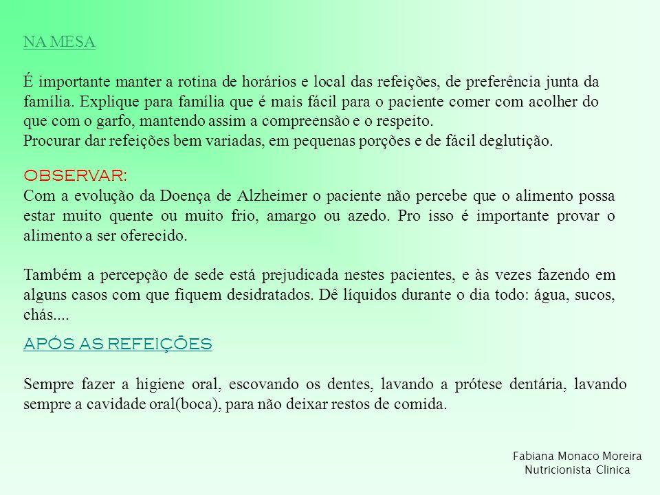 Fabiana Monaco Moreira Nutricionista Clinica NA MESA É importante manter a rotina de horários e local das refeições, de preferência junta da família.