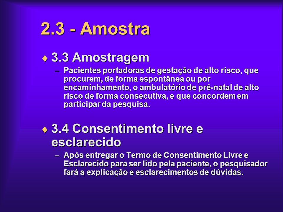 2.3 - Amostra 3.3 Amostragem 3.3 Amostragem –Pacientes portadoras de gestação de alto risco, que procurem, de forma espontânea ou por encaminhamento,