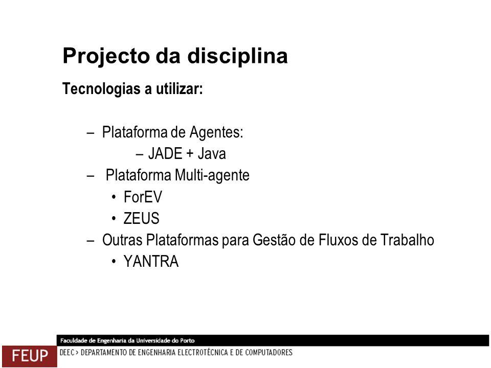 Projecto da disciplina Tecnologias a utilizar: –Plataforma de Agentes: –JADE + Java – Plataforma Multi-agente ForEV ZEUS –Outras Plataformas para Gest