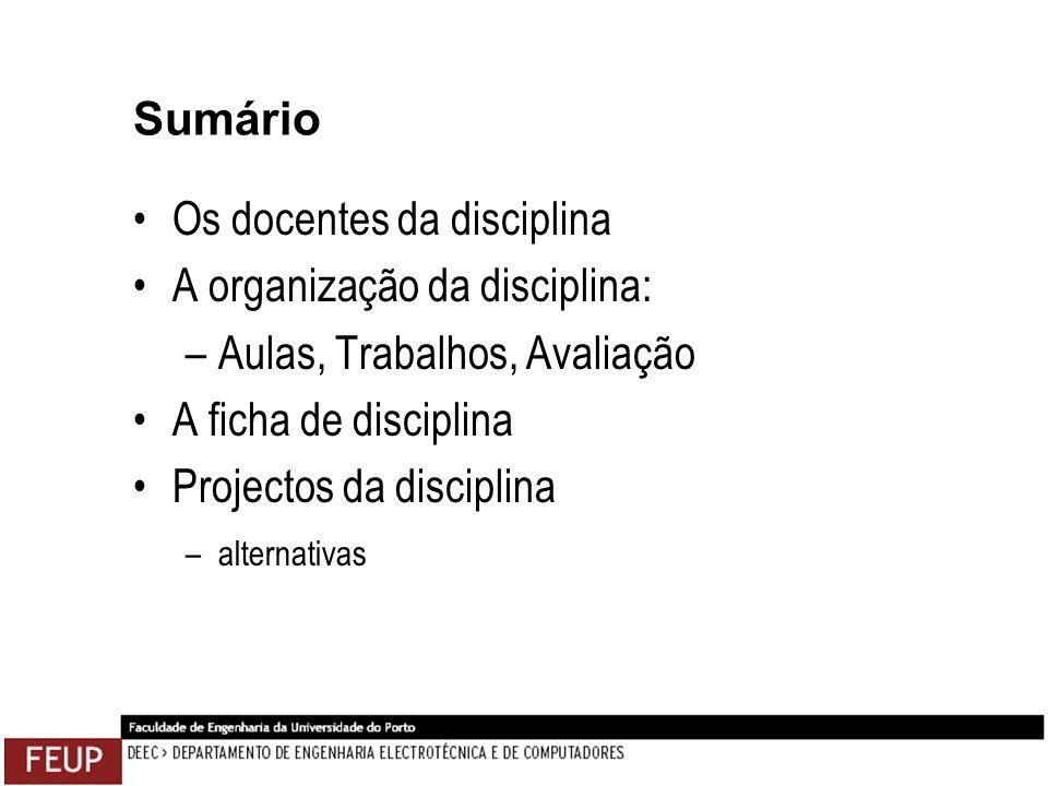 Sumário Os docentes da disciplina A organização da disciplina: –Aulas, Trabalhos, Avaliação A ficha de disciplina Projectos da disciplina –alternativa