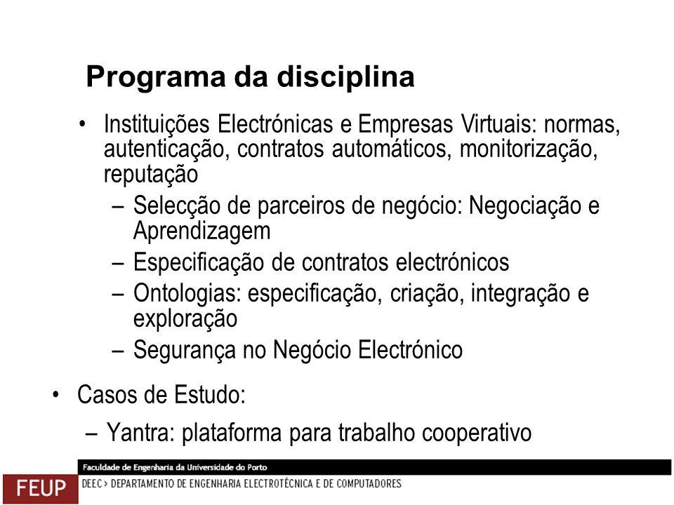 Programa da disciplina Casos de Estudo: –Yantra: plataforma para trabalho cooperativo Instituições Electrónicas e Empresas Virtuais: normas, autentica