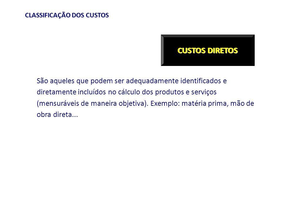 CLASSIFICAÇÃO DOS CUSTOS São aqueles que podem ser adequadamente identificados e diretamente incluídos no cálculo dos produtos e serviços (mensuráveis