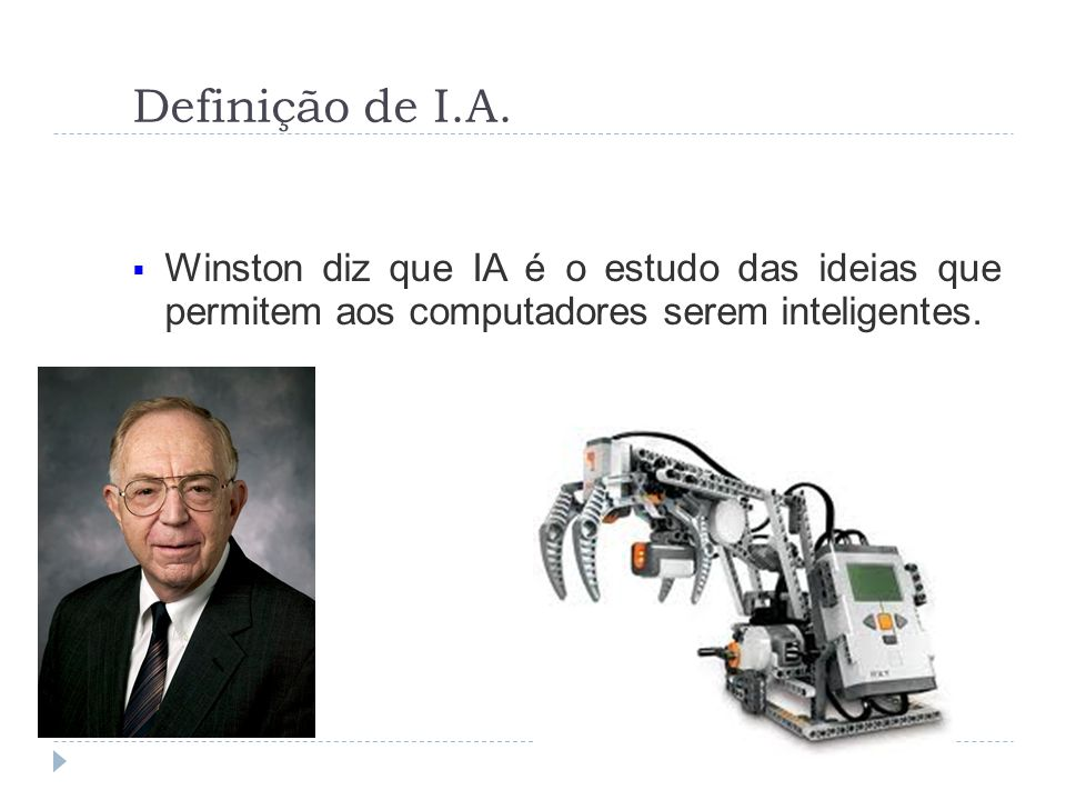 Definição de I.A. Winston diz que IA é o estudo das ideias que permitem aos computadores serem inteligentes.