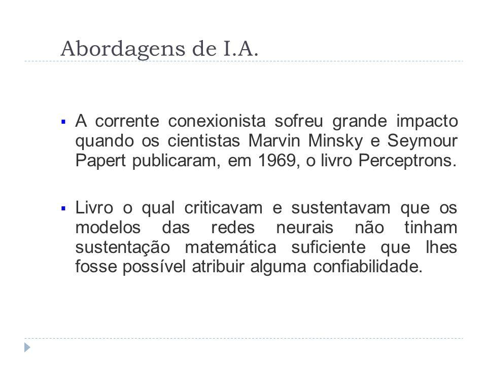 Abordagens de I.A. A corrente conexionista sofreu grande impacto quando os cientistas Marvin Minsky e Seymour Papert publicaram, em 1969, o livro Perc