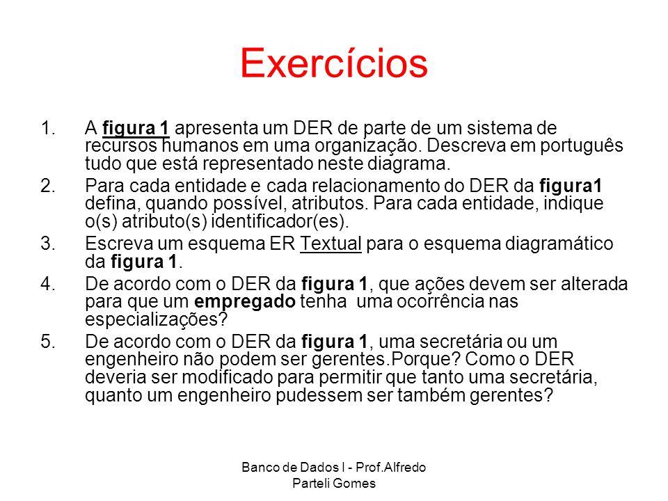 Banco de Dados I - Prof.Alfredo Parteli Gomes Exercícios 1.A figura 1 apresenta um DER de parte de um sistema de recursos humanos em uma organização.