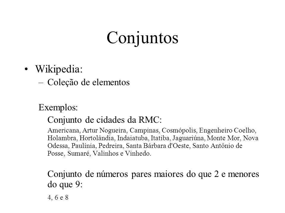 Conjuntos Wikipedia: –Coleção de elementos Exemplos: Conjunto de cidades da RMC: Americana, Artur Nogueira, Campinas, Cosmópolis, Engenheiro Coelho, H