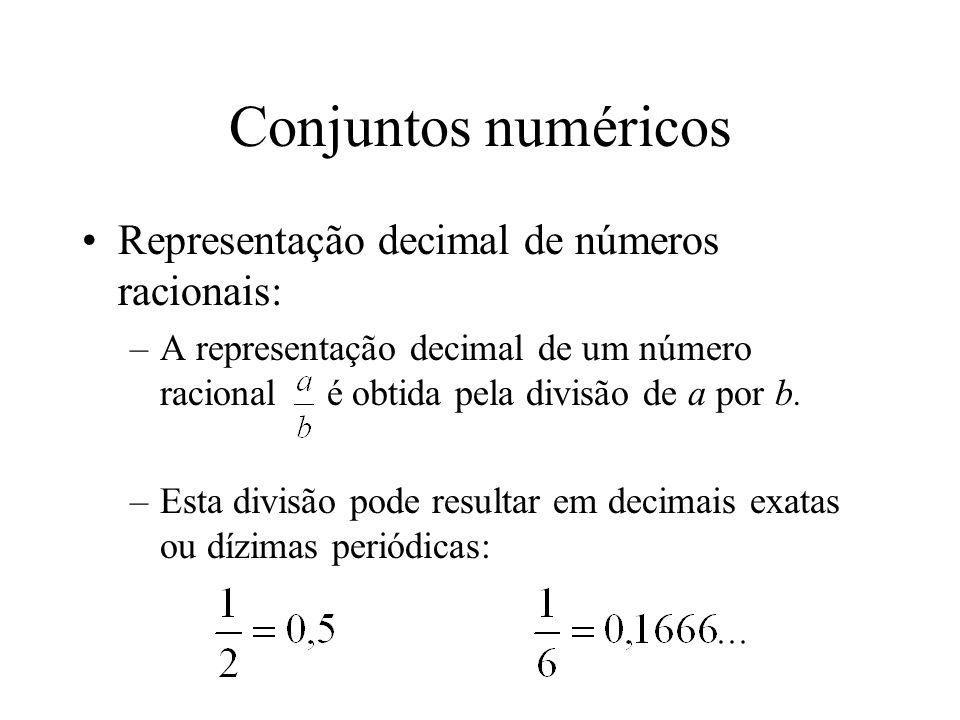 Conjuntos numéricos Representação decimal de números racionais: –A representação decimal de um número racional é obtida pela divisão de a por b.