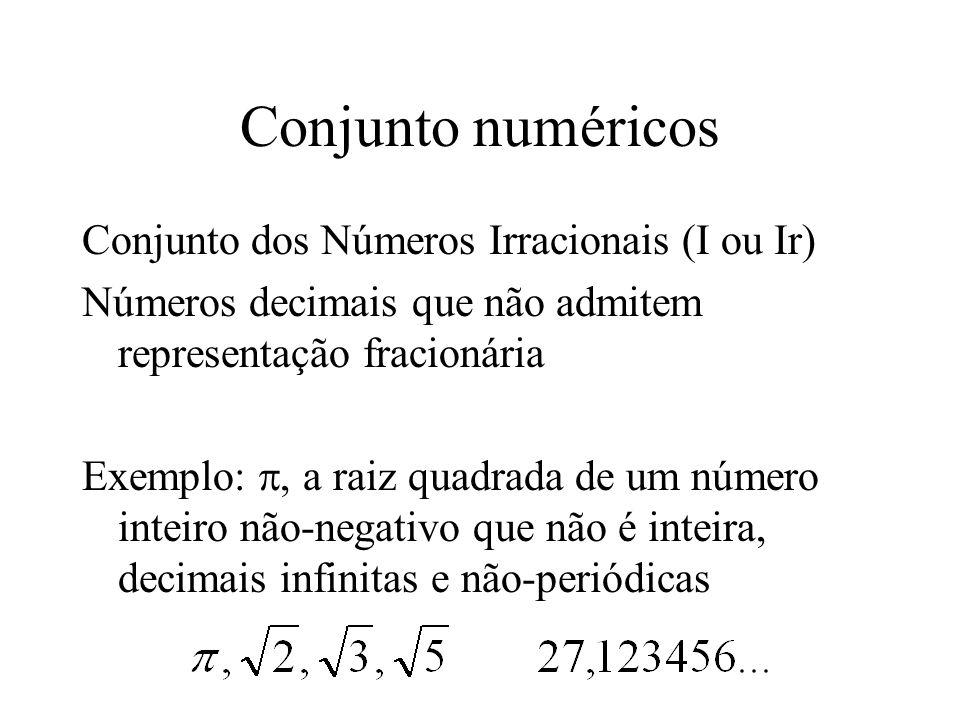 Conjunto numéricos Conjunto dos Números Irracionais (I ou Ir) Números decimais que não admitem representação fracionária Exemplo:, a raiz quadrada de um número inteiro não-negativo que não é inteira, decimais infinitas e não-periódicas