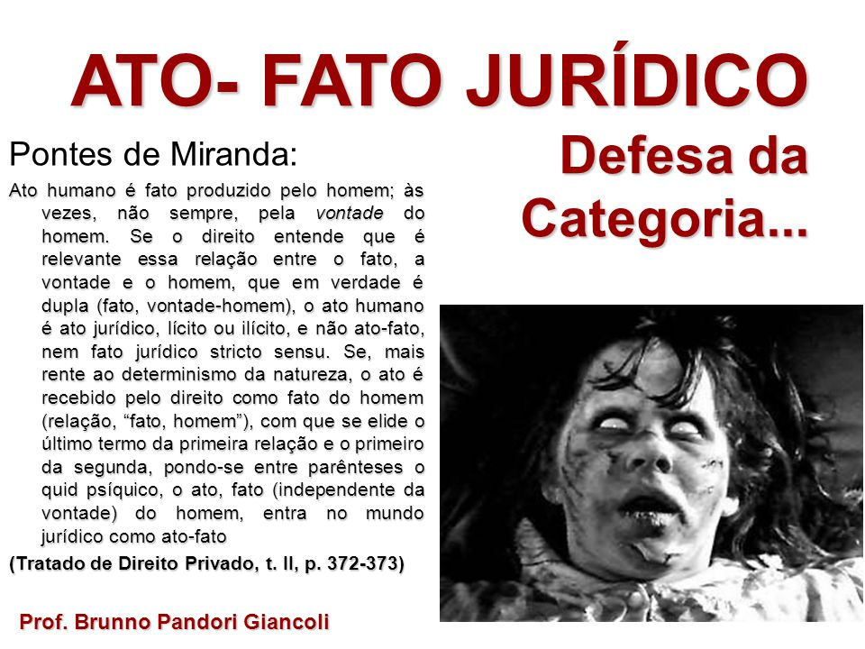 ATO- FATO JURÍDICO Defesa da Defesa daCategoria... Prof. Brunno Pandori Giancoli Pontes de Miranda: Ato humano é fato produzido pelo homem; às vezes,