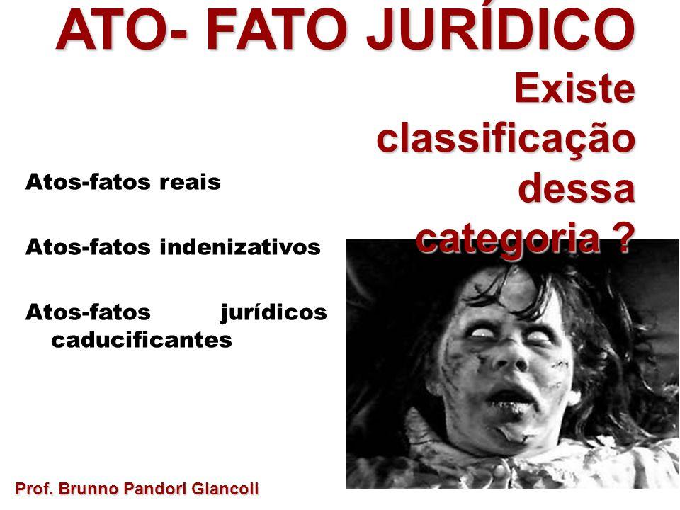ATO- FATO JURÍDICO Existe Existeclassificaçãodessa categoria ? Prof. Brunno Pandori Giancoli Atos-fatos reais Atos-fatos indenizativos Atos-fatos jurí