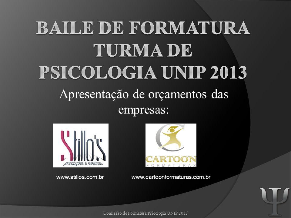 Apresentação de orçamentos das empresas: www.cartoonformaturas.com.brwww.stillos.com.br Comissão de Formatura Psicologia UNIP 2013
