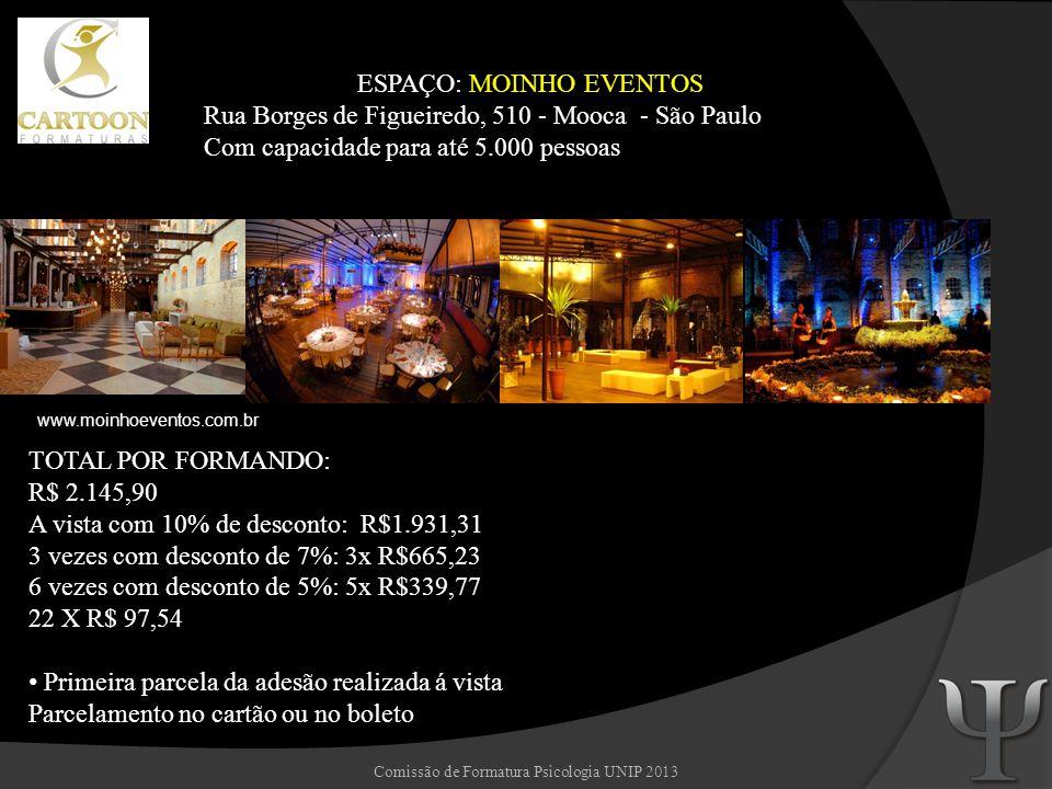 Comissão de Formatura Psicologia UNIP 2013 ESPAÇO: MOINHO EVENTOS Rua Borges de Figueiredo, 510 - Mooca - São Paulo Com capacidade para até 5.000 pess