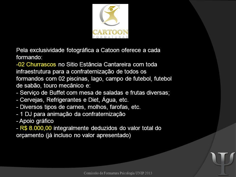 Comissão de Formatura Psicologia UNIP 2013 Pela exclusividade fotográfica a Catoon oferece a cada formando: -02 Churrascos no Sitio Estância Cantareir