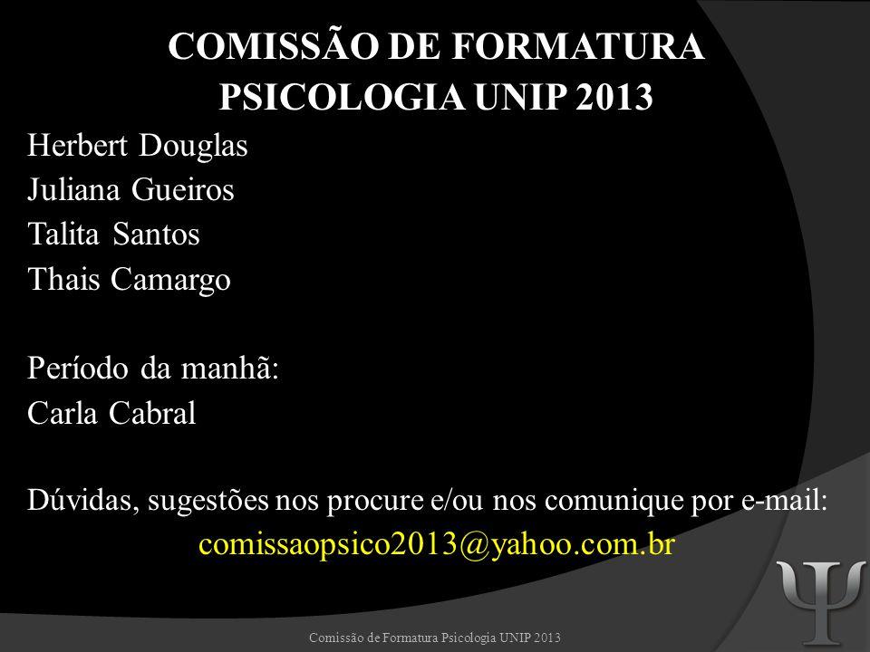 Comissão de Formatura Psicologia UNIP 2013 COMISSÃO DE FORMATURA PSICOLOGIA UNIP 2013 Herbert Douglas Juliana Gueiros Talita Santos Thais Camargo Perí