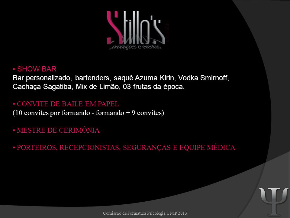 Comissão de Formatura Psicologia UNIP 2013 SHOW BAR Bar personalizado, bartenders, saquê Azuma Kirin, Vodka Smirnoff, Cachaça Sagatiba, Mix de Limão,