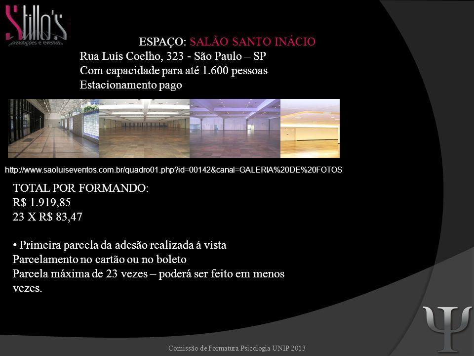 Comissão de Formatura Psicologia UNIP 2013 ESPAÇO: SALÃO SANTO INÁCIO Rua Luís Coelho, 323 - São Paulo – SP Com capacidade para até 1.600 pessoas Esta