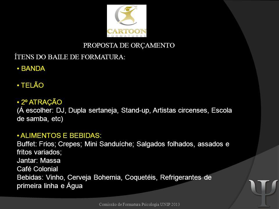 Comissão de Formatura Psicologia UNIP 2013 PROPOSTA DE ORÇAMENTO ÍTENS DO BAILE DE FORMATURA: BANDA TELÃO 2º ATRAÇÃO (Á escolher: DJ, Dupla sertaneja,