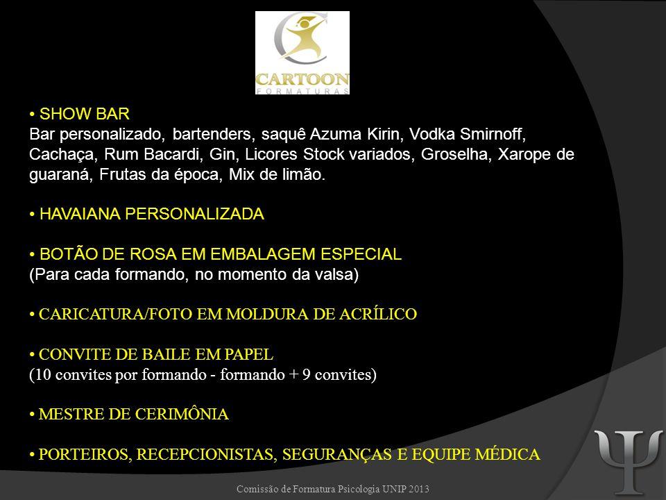 Comissão de Formatura Psicologia UNIP 2013 SHOW BAR Bar personalizado, bartenders, saquê Azuma Kirin, Vodka Smirnoff, Cachaça, Rum Bacardi, Gin, Licor