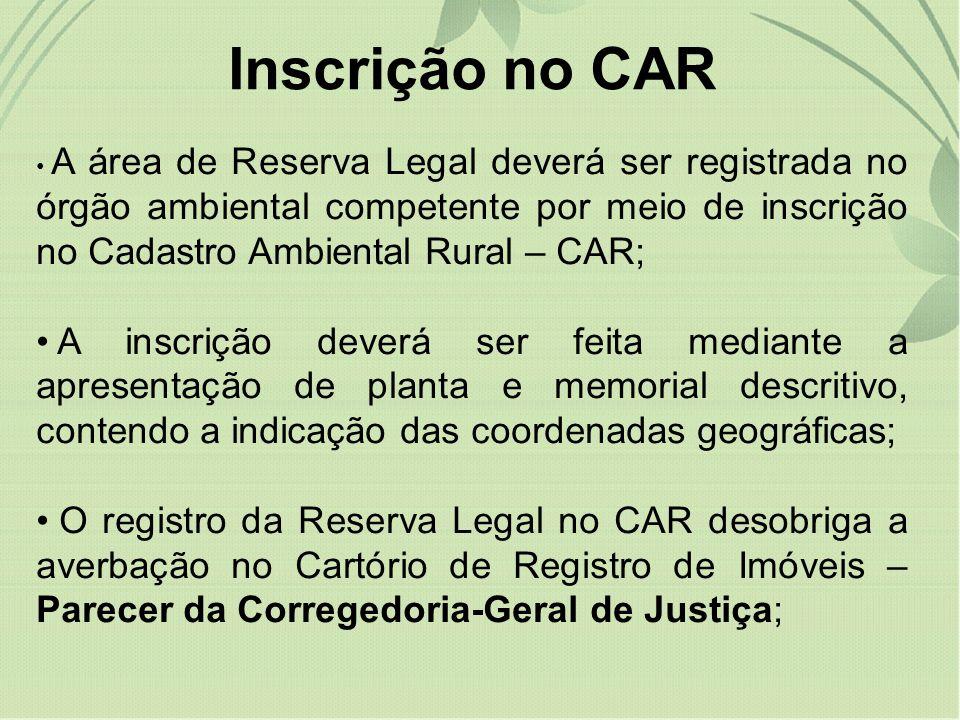 A área de Reserva Legal deverá ser registrada no órgão ambiental competente por meio de inscrição no Cadastro Ambiental Rural – CAR; A inscrição dever