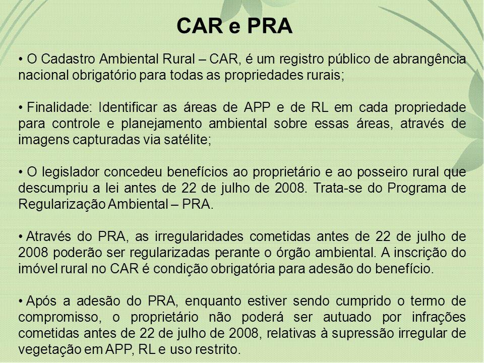 CAR e PRA O Cadastro Ambiental Rural – CAR, é um registro público de abrangência nacional obrigatório para todas as propriedades rurais; Finalidade: I