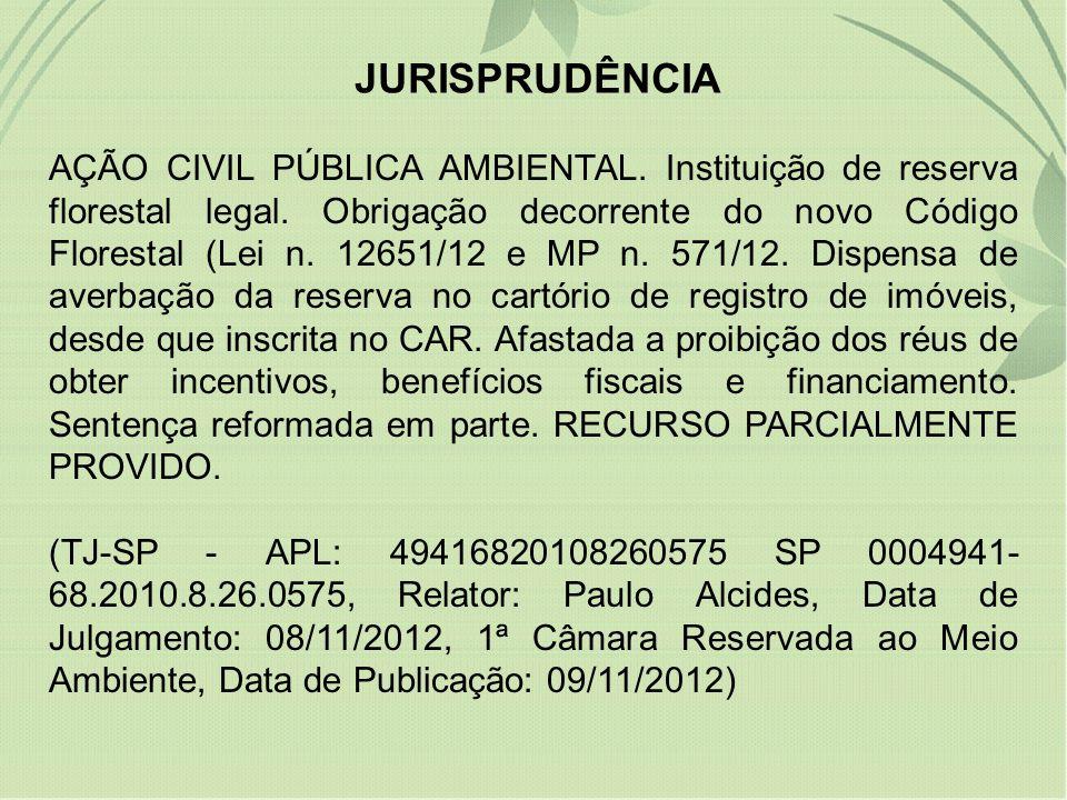 JURISPRUDÊNCIA AÇÃO CIVIL PÚBLICA AMBIENTAL. Instituição de reserva florestal legal. Obrigação decorrente do novo Código Florestal (Lei n. 12651/12 e