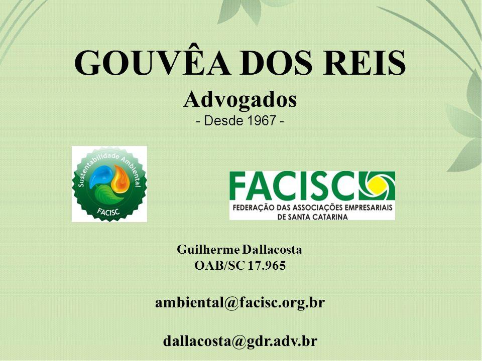 GOUVÊA DOS REIS Advogados - Desde 1967 - Guilherme Dallacosta OAB/SC 17.965 ambiental@facisc.org.br dallacosta@gdr.adv.br