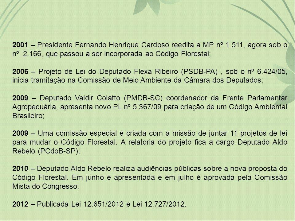 2001 – Presidente Fernando Henrique Cardoso reedita a MP nº 1.511, agora sob o nº 2.166, que passou a ser incorporada ao Código Florestal; 2006 – Proj