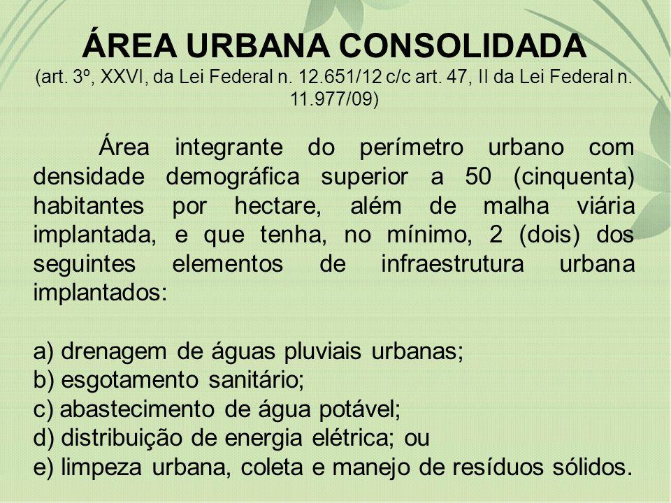 ÁREA URBANA CONSOLIDADA (art. 3º, XXVI, da Lei Federal n. 12.651/12 c/c art. 47, II da Lei Federal n. 11.977/09) Área integrante do perímetro urbano c