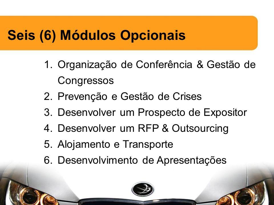 Seis (6) Módulos Opcionais 1.Organização de Conferência & Gestão de Congressos 2.Prevenção e Gestão de Crises 3.Desenvolver um Prospecto de Expositor 4.Desenvolver um RFP & Outsourcing 5.Alojamento e Transporte 6.Desenvolvimento de Apresentações