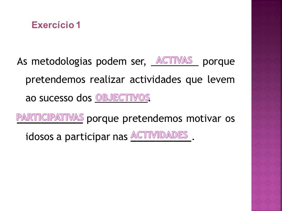 As metodologias podem ser, _________ porque pretendemos realizar actividades que levem ao sucesso dos __________.