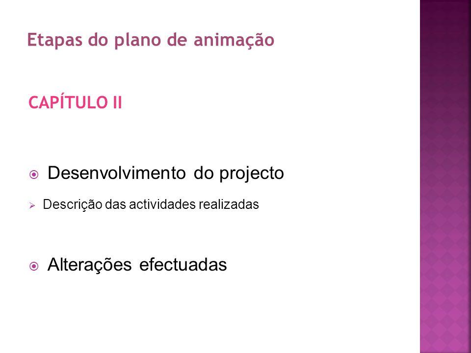 CAPITULO III Avaliação global do projecto CAPÍTULO IV Considerações finais Conclusão Apêndices/Anexos Etapas do plano de animação