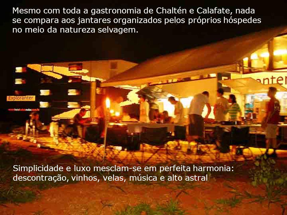 Mesmo com toda a gastronomia de Chaltén e Calafate, nada se compara aos jantares organizados pelos próprios hóspedes no meio da natureza selvagem. Sim
