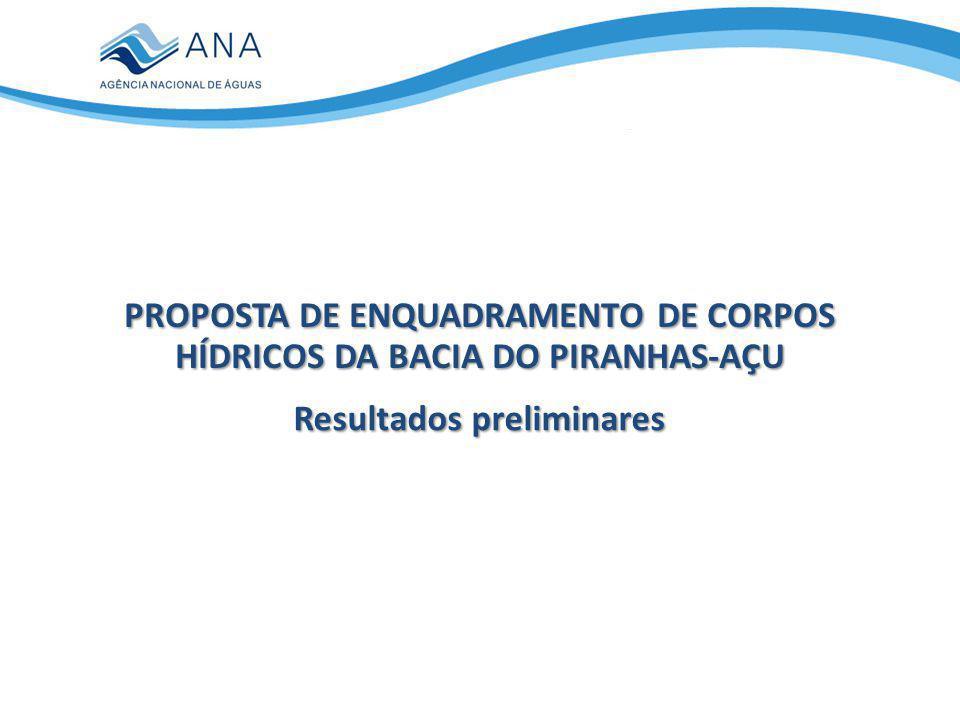 PROPOSTA DE ENQUADRAMENTO DE CORPOS HÍDRICOS DA BACIA DO PIRANHAS-AÇU Resultados preliminares