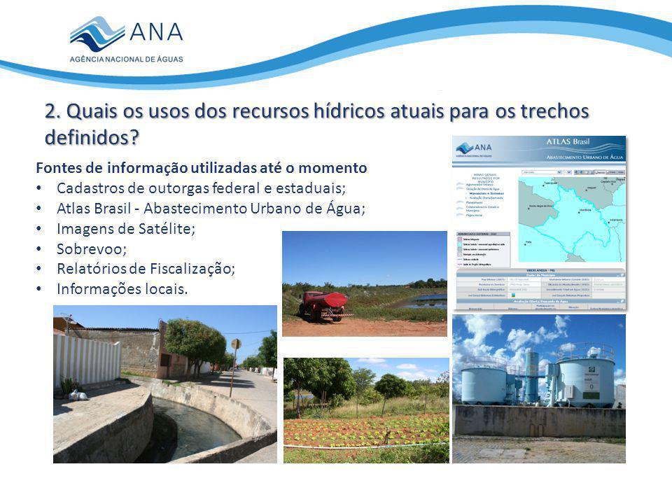 Fontes de informação utilizadas até o momento Cadastros de outorgas federal e estaduais; Atlas Brasil - Abastecimento Urbano de Água; Imagens de Satélite; Sobrevoo; Relatórios de Fiscalização; Informações locais.
