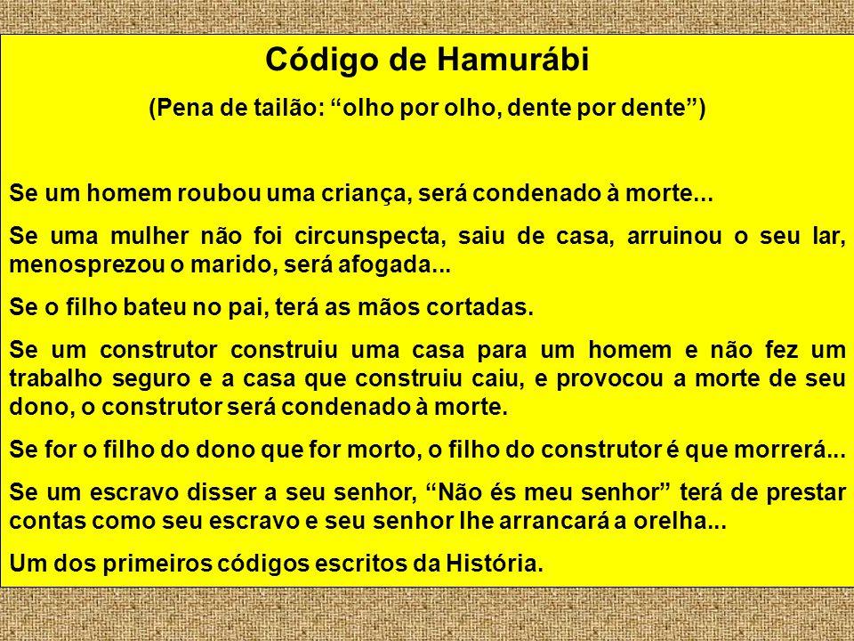Código de Hamurábi (Pena de tailão: olho por olho, dente por dente) Se um homem roubou uma criança, será condenado à morte... Se uma mulher não foi ci