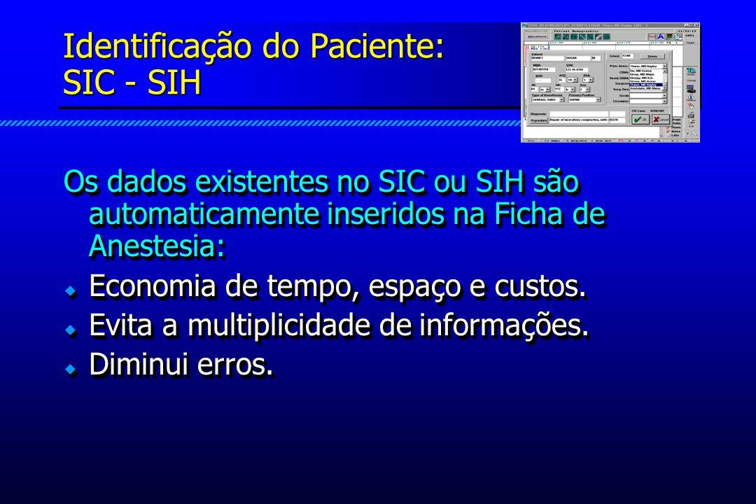 Identificação do Paciente: SIC - SIH Os dados existentes no SIC ou SIH são automaticamente inseridos na Ficha de Anestesia: Economia de tempo, espaço e custos.