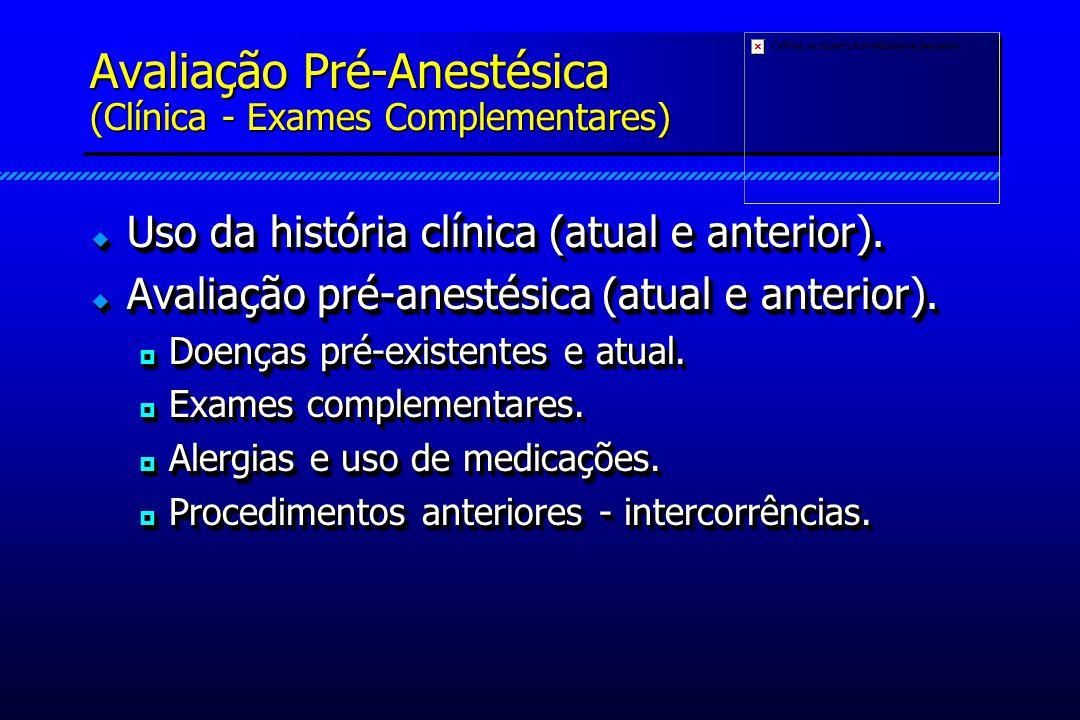 Avaliação Pré-Anestésica (Clínica - Exames Complementares) Uso da história clínica (atual e anterior).