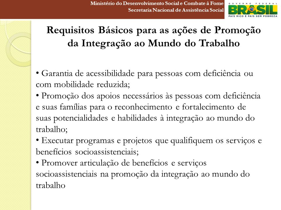 Requisitos Básicos para as ações de Promoção da Integração ao Mundo do Trabalho Garantia de acessibilidade para pessoas com deficiência ou com mobilid