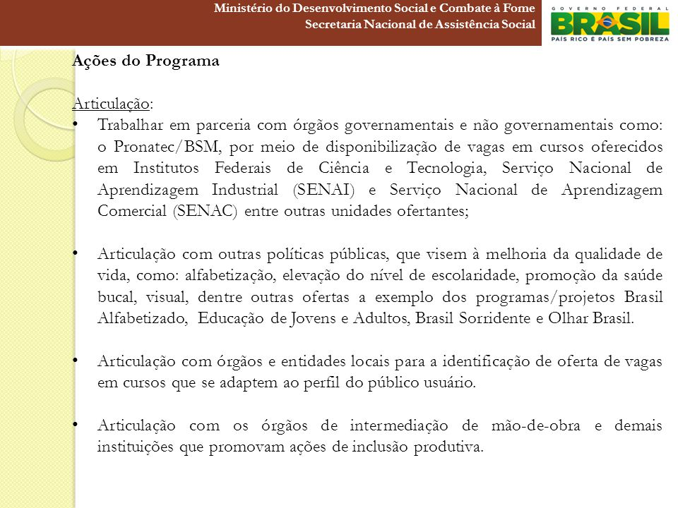 Ações do Programa Articulação: Trabalhar em parceria com órgãos governamentais e não governamentais como: o Pronatec/BSM, por meio de disponibilização