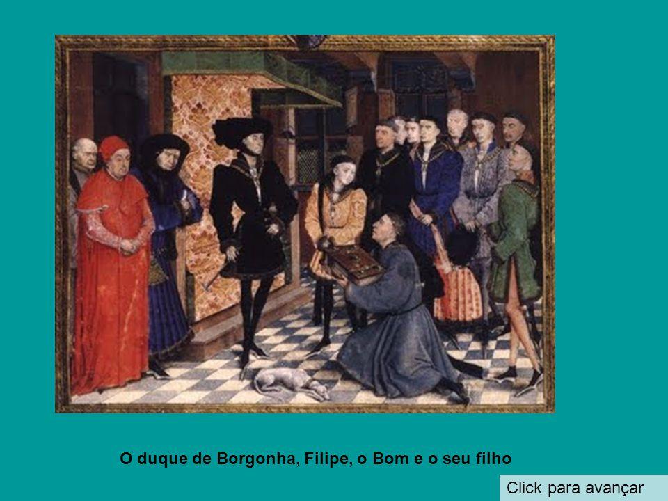 Click para avançar Filipe, o Bom duque de Borgonha