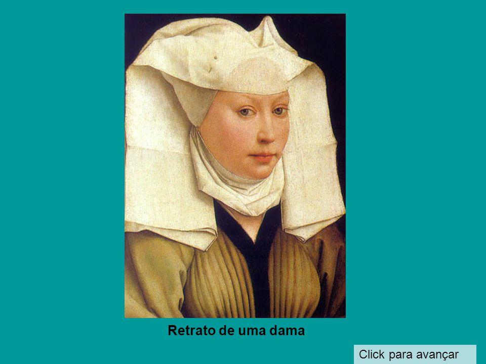 Click para avançar Retrato de uma dama, da corte borgonhesa. A transparência do toucado permite ver a orelha e o cabelo