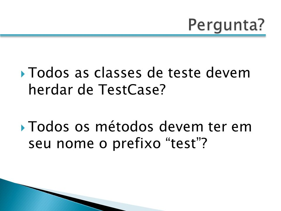 Todos as classes de teste devem herdar de TestCase.