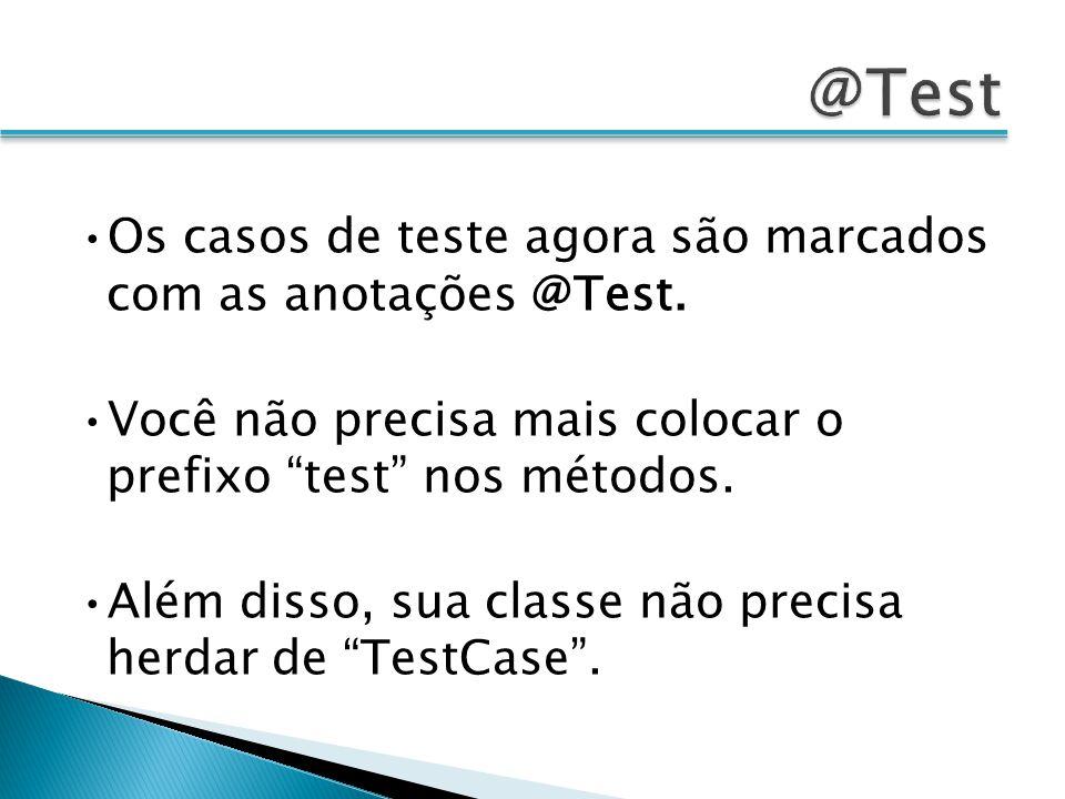Os casos de teste agora são marcados com as anotações @Test. Você não precisa mais colocar o prefixo test nos métodos. Além disso, sua classe não prec