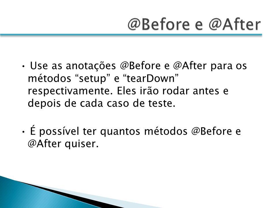 Use as anotações @Before e @After para os métodos setup e tearDown respectivamente.