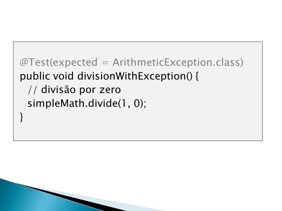 @Test(expected = ArithmeticException.class) public void divisionWithException() { // divisão por zero simpleMath.divide(1, 0); }