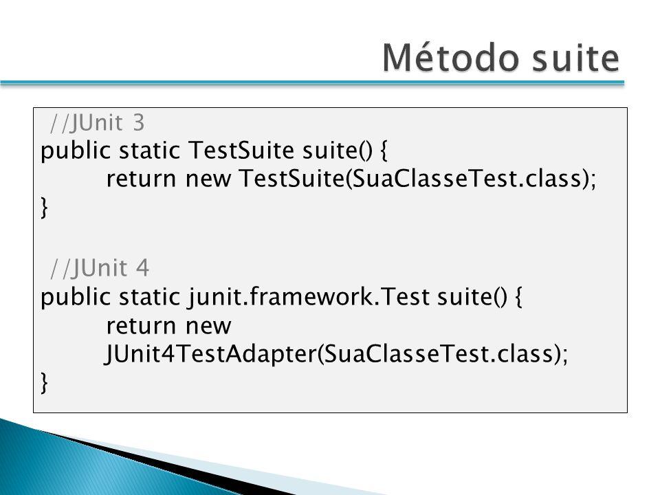 //JUnit 3 public static TestSuite suite() { return new TestSuite(SuaClasseTest.class); } //JUnit 4 public static junit.framework.Test suite() { return