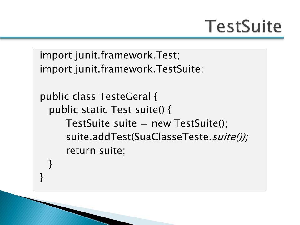 import junit.framework.Test; import junit.framework.TestSuite; public class TesteGeral { public static Test suite() { TestSuite suite = new TestSuite(); suite.addTest(SuaClasseTeste.suite()); return suite; }
