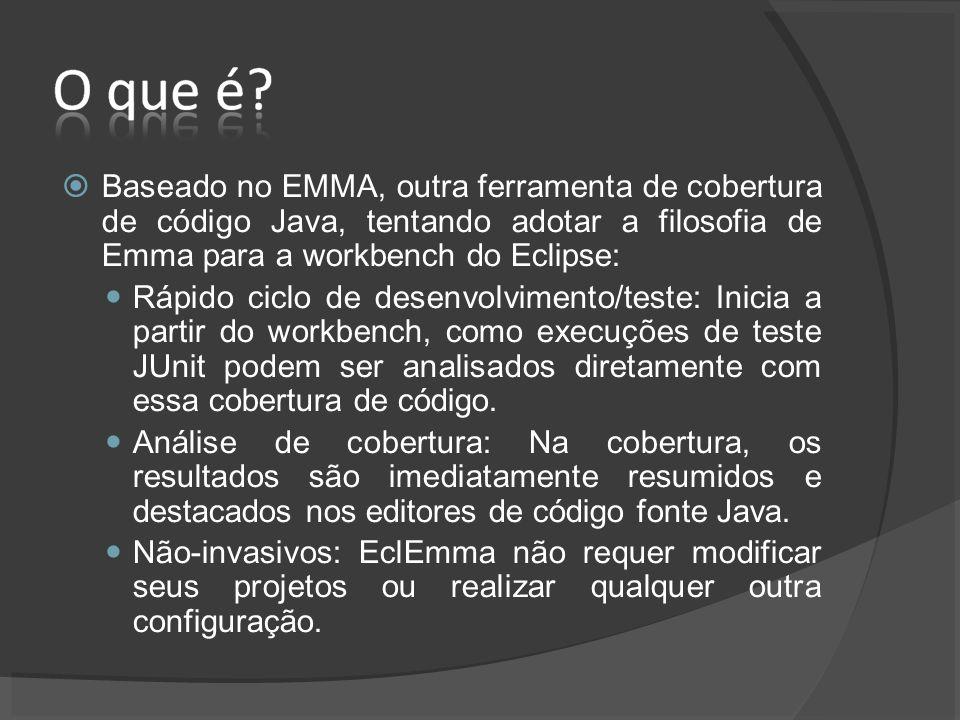 Baseado no EMMA, outra ferramenta de cobertura de código Java, tentando adotar a filosofia de Emma para a workbench do Eclipse: Rápido ciclo de desenvolvimento/teste: Inicia a partir do workbench, como execuções de teste JUnit podem ser analisados diretamente com essa cobertura de código.